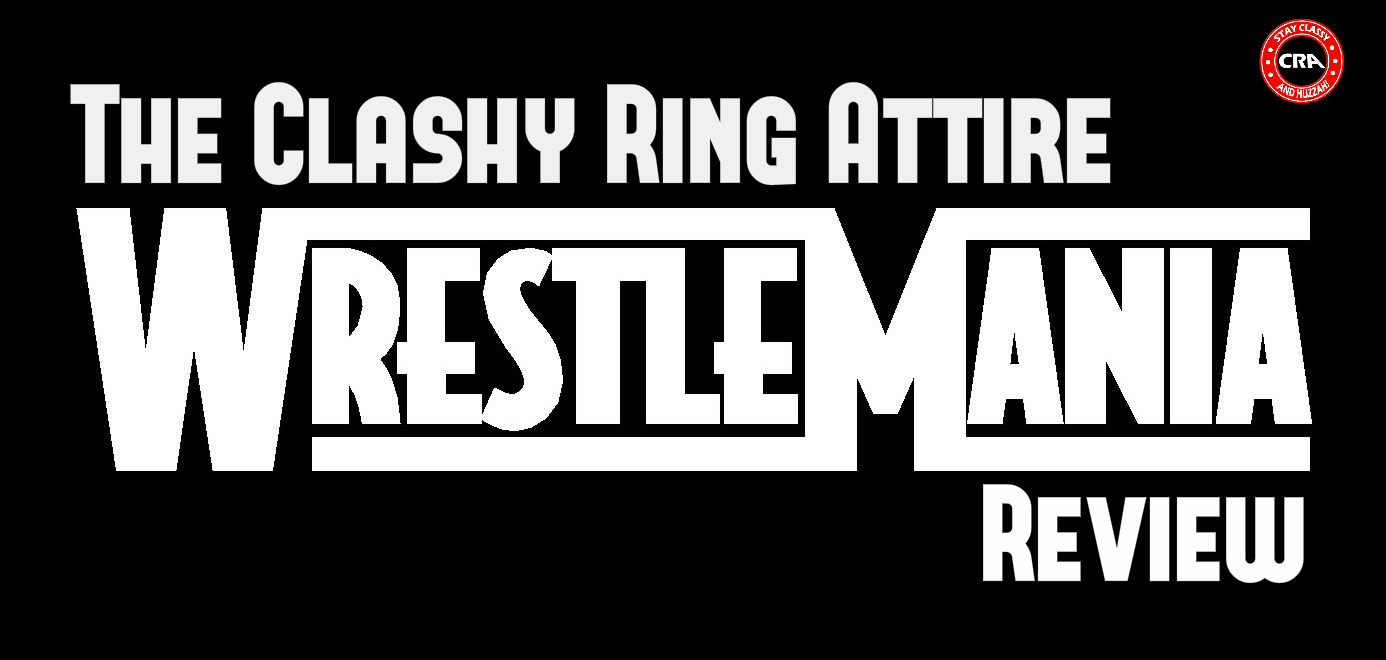The Clashy Ring Attire Wrestlemania Review #2000